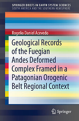 E-Book (pdf) Geological Records of the Fuegian Andes Deformed Complex Framed in a Patagonian Orogenic Belt Regional Context von Rogelio Daniel Acevedo