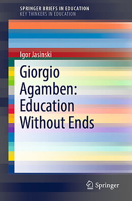 E-Book (pdf) Giorgio Agamben: Education Without Ends von Igor Jasinski