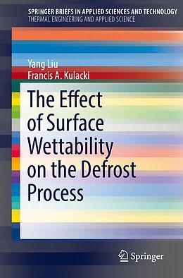 Kartonierter Einband The Effect of Surface Wettability on the Defrost Process von Francis A. Kulacki, Yang Liu