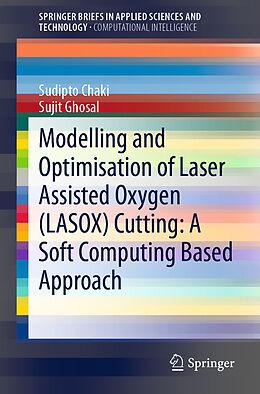 Kartonierter Einband Modelling and Optimisation of Laser Assisted Oxygen (LASOX) Cutting: A Soft Computing Based Approach von Sujit Ghosal, Sudipto Chaki