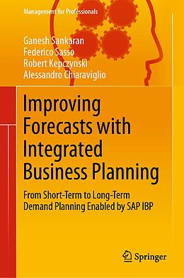 E-Book (pdf) Improving Forecasts with Integrated Business Planning von Ganesh Sankaran, Federico Sasso, Robert Kepczynski