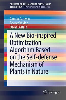 Kartonierter Einband A New Bio-inspired Optimization Algorithm Based on the Self-defense Mechanism of Plants in Nature von Camilo Caraveo, Fevrier Valdez, Oscar Castillo