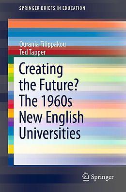 E-Book (pdf) Creating the Future? The 1960s New English Universities von Ourania Filippakou, Ted Tapper