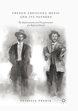 Kartonierter Einband French Louisiana Music and Its Patrons von Patricia Peknik