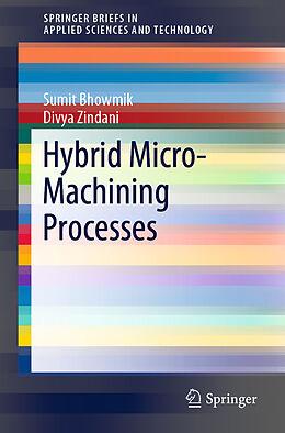 Kartonierter Einband Hybrid Micro-Machining Processes von Divya Zindani, Sumit Bhowmik