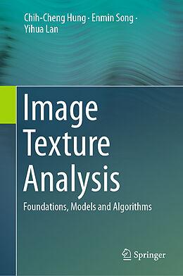 Fester Einband Image Texture Analysis von Chih-Cheng Hung, Enmin Song, Yihua Lan