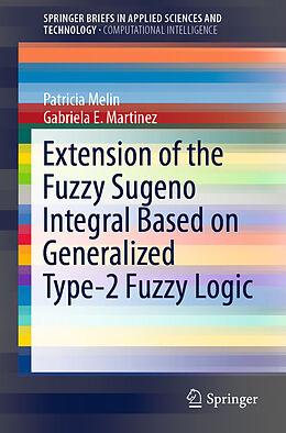 Kartonierter Einband Extension of the Fuzzy Sugeno Integral Based on Generalized Type-2 Fuzzy Logic von Gabriela E. Martinez, Patricia Melin