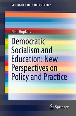 E-Book (pdf) Democratic Socialism and Education: New Perspectives on Policy and Practice von Neil Hopkins