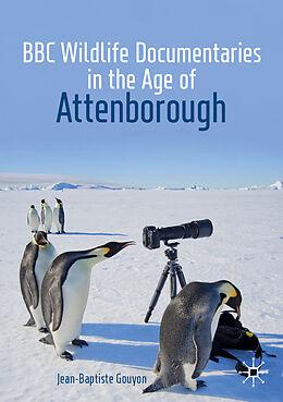 Kartonierter Einband BBC Wildlife Documentaries in the Age of Attenborough von Jean-Baptiste Gouyon
