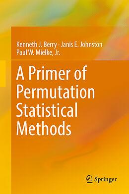 Fester Einband A Primer of Permutation Statistical Methods von Kenneth J. Berry, Janis E Johnston, Paul W. Jr. Mielke