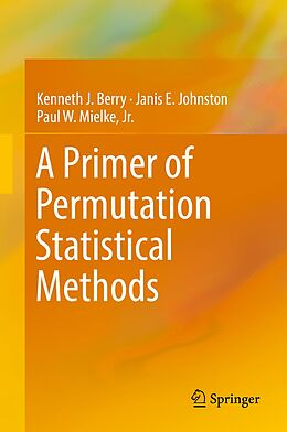 E-Book (pdf) A Primer of Permutation Statistical Methods von Kenneth J. Berry, Janis E. Johnston, Jr. Mielke