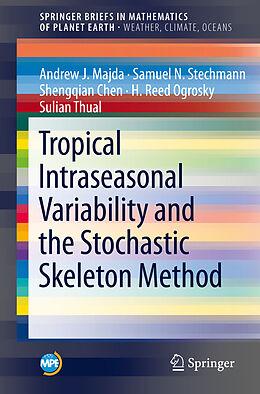 Kartonierter Einband Tropical Intraseasonal Variability and the Stochastic Skeleton Method von Andrew J. Majda, Samuel N. Stechmann, Shengqian Chen