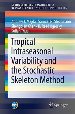E-Book (pdf) Tropical Intraseasonal Variability and the Stochastic Skeleton Method von Andrew J. Majda, Samuel N. Stechmann, Shengqian Chen