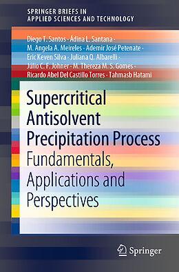 Kartonierter Einband Supercritical Antisolvent Precipitation Process von Diego T. Santos, Eric Keven Silva, Ádina L. Santana