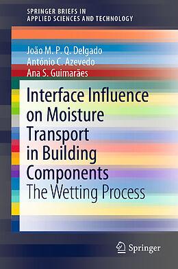 Kartonierter Einband Interface Influence on Moisture Transport in Building Components von João M. P. Q. Delgado, Ana S. Guimarães, António C. Azevedo