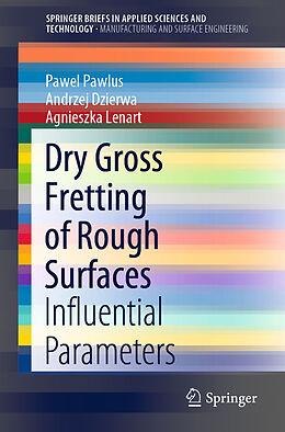 Kartonierter Einband Dry Gross Fretting of Rough Surfaces von Pawel Pawlus, Agnieszka Lenart, Andrzej Dzierwa