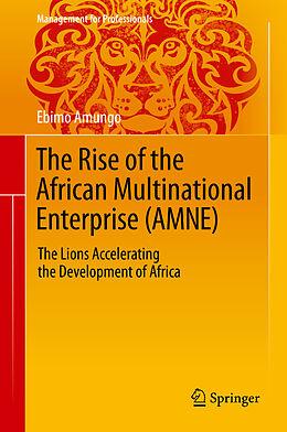 E-Book (pdf) The Rise of the African Multinational Enterprise (AMNE) von Ebimo Amungo