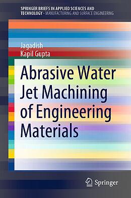 Kartonierter Einband Abrasive Water Jet Machining of Engineering Materials von Kapil Gupta, Jagadish