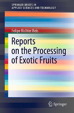 Kartonierter Einband Reports on the Processing of Exotic Fruits von Felipe Richter Reis