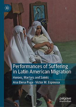 Fester Einband Performances of Suffering in Latin American Migration von Ana Elena Puga, Víctor Espinosa