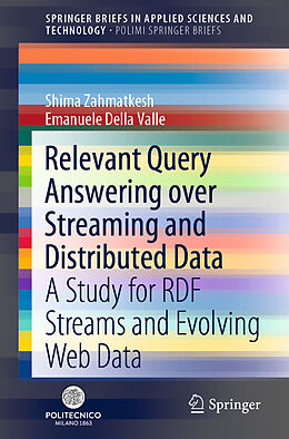 Kartonierter Einband Relevant Query Answering over Streaming and Distributed Data von Emanuele Della Valle, Shima Zahmatkesh