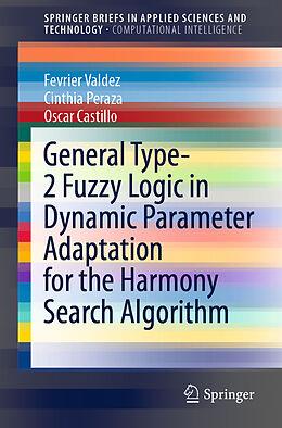 Kartonierter Einband General Type-2 Fuzzy Logic in Dynamic Parameter Adaptation for the Harmony Search Algorithm von Fevrier Valdez, Oscar Castillo, Cinthia Peraza