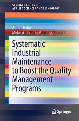 Kartonierter Einband Systematic Industrial Maintenance to Boost the Quality Management Programs von Mohd Al-Fatihhi Mohd Szali Januddi, Adnan Bakri
