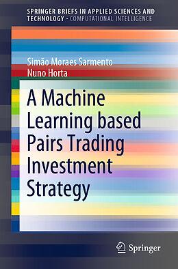 Kartonierter Einband A Machine Learning based Pairs Trading Investment Strategy von Simão Moraes Sarmento, Nuno Horta
