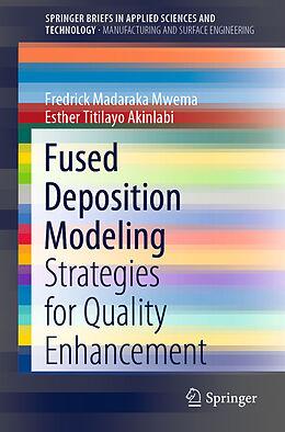 Kartonierter Einband Fused Deposition Modeling von Esther Titilayo Akinlabi, Fredrick Madaraka Mwema