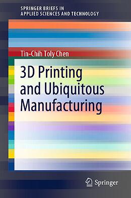 Kartonierter Einband 3D Printing and Ubiquitous Manufacturing von Tin-Chih Toly Chen