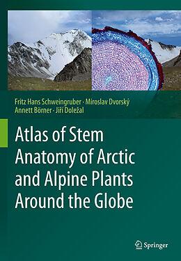 Fester Einband Atlas of Stem Anatomy of Arctic and Alpine Plants Around the Globe von Fritz Hans Schweingruber, Miroslav Dvorský, Annett Börner
