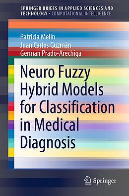 Kartonierter Einband Neuro Fuzzy Hybrid Models for Classification in Medical Diagnosis von Patricia Melin, German Prado-Arechiga, Juan Carlos Guzmán