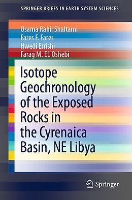 Kartonierter Einband Isotope Geochronology of the Exposed Rocks in the Cyrenaica Basin, NE Libya von Osama Rahil Shaltami, Farag M. EL Oshebi, Hwedi Errishi
