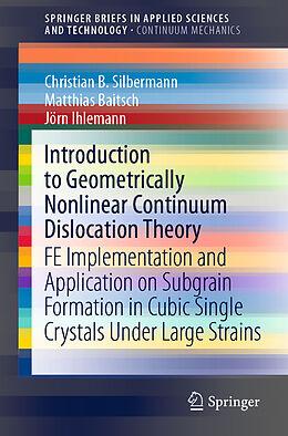 Kartonierter Einband Introduction to Geometrically Nonlinear Continuum Dislocation Theory von Christian B. Silbermann, Matthias Baitsch, Jörn Ihlemann