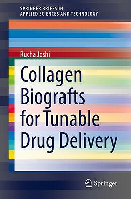 Kartonierter Einband Collagen Biografts for Tunable Drug Delivery von Rucha Joshi