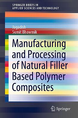 Kartonierter Einband Manufacturing and Processing of Natural Filler Based Polymer Composites von Jagadish, Sumit Bhowmik