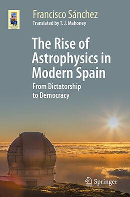 Kartonierter Einband The Rise of Astrophysics in Modern Spain von Francisco Sánchez