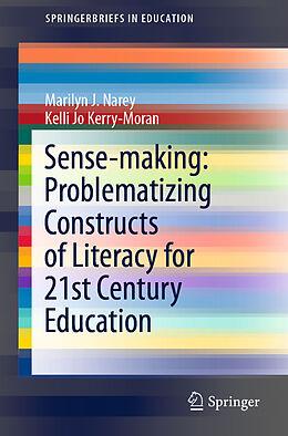 E-Book (pdf) Sense-making: Problematizing Constructs of Literacy for 21st Century Education von Marilyn J. Narey, Kelli Jo Kerry-Moran