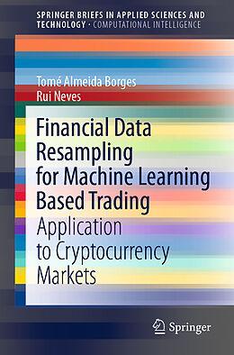 Kartonierter Einband Financial Data Resampling for Machine Learning Based Trading von Rui Neves, Tomé Almeida Borges