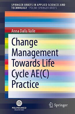 Kartonierter Einband Change Management Towards Life Cycle AE(C) Practice von Anna Dalla Valle