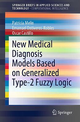 Kartonierter Einband New Medical Diagnosis Models Based on Generalized Type-2 Fuzzy Logic von Patricia Melin, Emanuel Ontiveros-Robles, Oscar Castillo