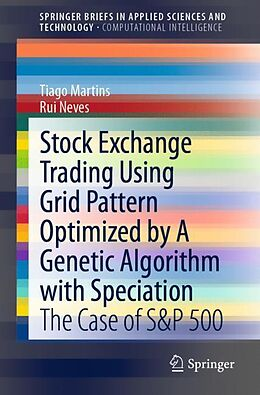 Kartonierter Einband Stock Exchange Trading Using Grid Pattern Optimized by A Genetic Algorithm with Speciation von Rui Neves, Tiago Martins