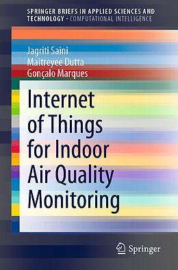 Kartonierter Einband Internet of Things for Indoor Air Quality Monitoring von Jagriti Saini, Gonçalo Marques, Maitreyee Dutta