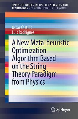 Kartonierter Einband A New Meta-heuristic Optimization Algorithm Based on the String Theory Paradigm from Physics von Luis Rodriguez, Oscar Castillo