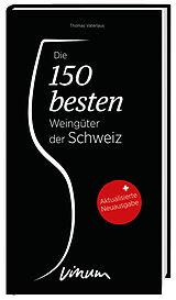 Die 150 besten Weingüter der Schweiz [Versione tedesca]