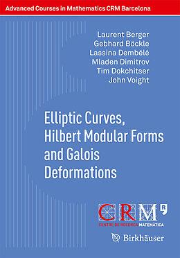 Kartonierter Einband Elliptic Curves, Hilbert Modular Forms and Galois Deformations von Laurent Berger, Gebhard Böckle, Lassina Dembélé