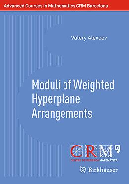 Kartonierter Einband Moduli of Weighted Hyperplane Arrangements von Valery Alexeev