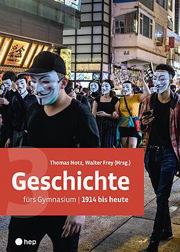 Fester Einband Geschichte fürs Gymnasium | Band 3 (Print inkl. eLehrmittel) von Thomas Notz, Walter Frey