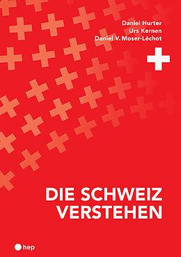 Fester Einband Die Schweiz verstehen (Neuauflage) von Daniel Hurter, Urs Kernen, Daniel V. Moser-Léchot