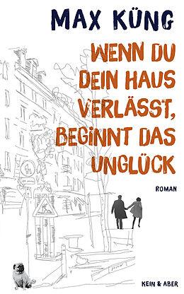 Fester Einband Wenn du dein Haus verlässt, beginnt das Unglück von Max Küng